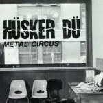HuskerDu-MetalCircus-Front Stuff You Might've Missed - Husker Du