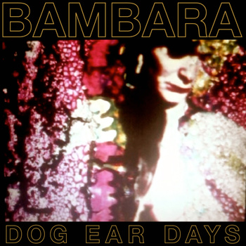 Bambara-Dog-Ear-Days Dog Ear Days - MP3 + Videos + Reviews + Stream The Entire Album