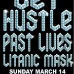 Get-Hustle-+-Past-Lives-+-Litanic-Mask Three One G / 31G Photo Archives - Bands + Posters