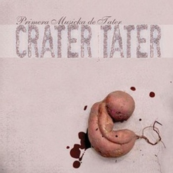 Crater-Tater-Primera-Musica Review - Crater Tater - Primera Musicka de Tater