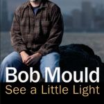 Bob-Mould-See-A-Little-Light-book-cover '11 In Overview - Husker Du - Books, Song Covers and more!