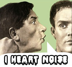 I Heart Noise Posts Roundup