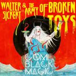 Walter Sickert - Army of Broken Toys - Come Black Magic