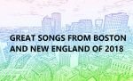 Great-Songs-From-Boston-and-New-England-of-2018 Upcoming Boston Shows/Events - June 2018