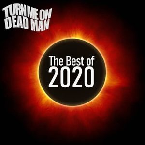 Turn Me On Dead Man Podcast The Best of 2020