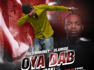 DJ Enimoney Ft Olamide – Oya Dab