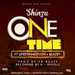 [Music] : Shinzu Ft. 6feet In Motion & Blazey – One Time