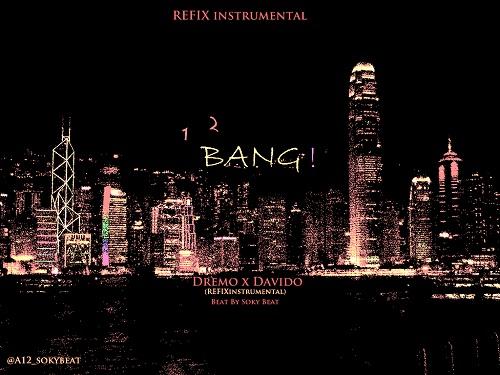 INSTRUMENTAL: Dremo ft  Davido - '1 2 BANG' - IJEBULOADED