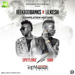 [Mixtape] : DJ MoreMuzic – ReekadoBanks & LilKesh (Compilation Mix)​