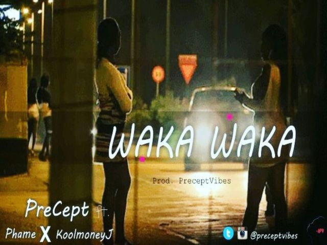 Precept ft. Phame & KoolmoneyJ – WAKA WAKA