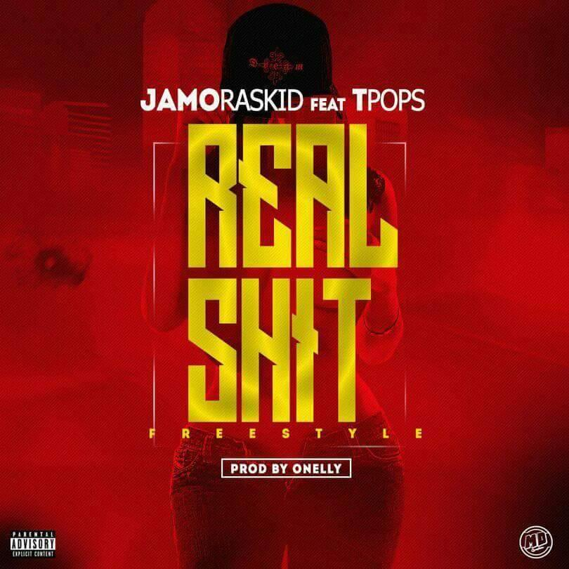 Jamoraskid ft. Tpops – Real Shit (Freestyle)