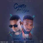 [Audio] : Sinno x B-Tone – Gentle For You (Prod. By Lake)