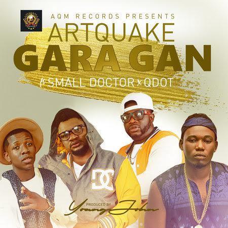 ArtQuake-ft-Small-Doctor-Q-Dot-Gara-Gan Ijebuloaded.com