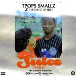 [Audio] : TPops Smallz ft Rhymez Bobo – Juice (refix) | @iam_tpops @rhymez_bobo