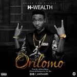 [Audio] : H-wealth – Orilomo | @i_amHwealth