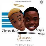 [Audio] : Zlatan x Segun Wire – Juice (Ycee Cover)