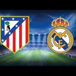 [#Football] : Atletico Madrid vs Real Madrid – Watch Live Streaming