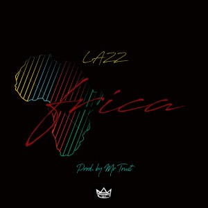 Lazz - Africa (Prod. by Mr Trust)