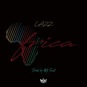 Lazz - Africa (Prod. by Mr Trust)