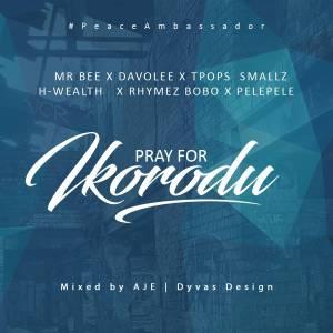 [Music] Davolee X MR Bee X Pelepele X Rhymes bobo X Tpops smallz & Hwealth – Pray For Ikorodu