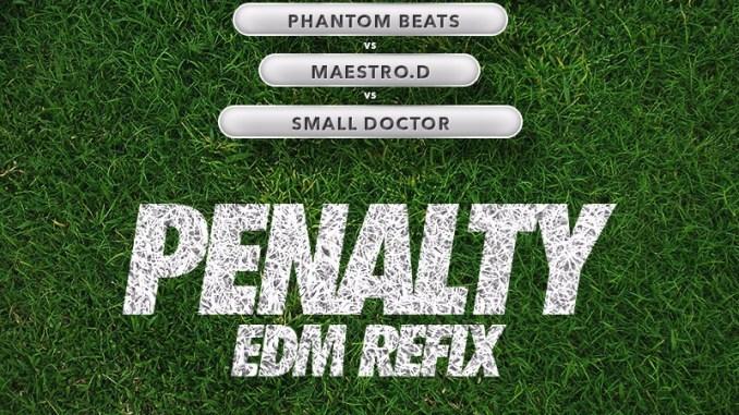 DJ Consequence x Phanton x Maestro D x Small Doctor - Penalty (EDM Refix)
