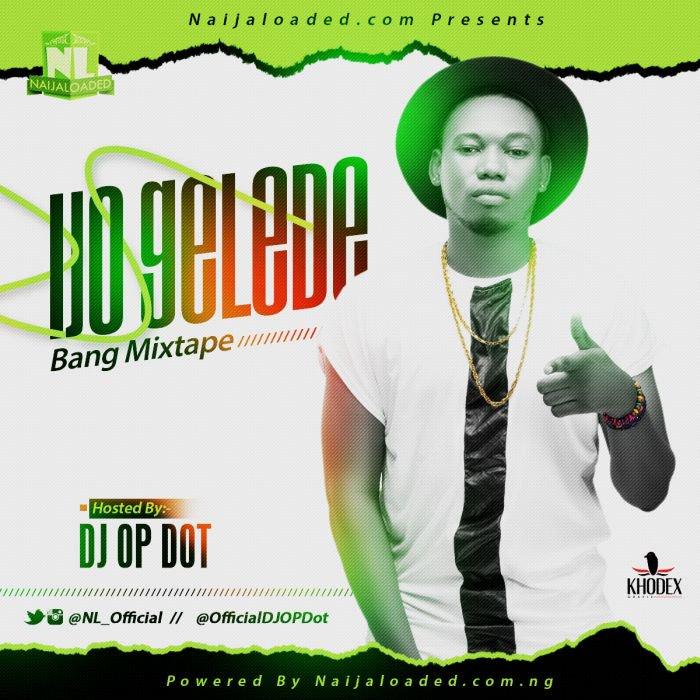 Naijaloaded Ft. DJ OP Dot - Ijo Gelede Bang Mix