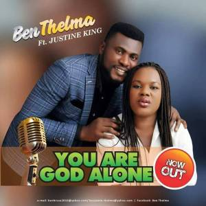BenThelma Ft. Justine King - You Are God Alone