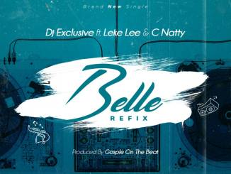 Dj Xclusive Ft. Leke Lee & C Natty - Belle (Refix)