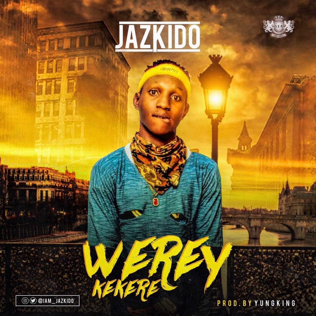 [Music] Jazkido – Werey Kekere |@Iam_Jazkido (Prod. by Yungking)