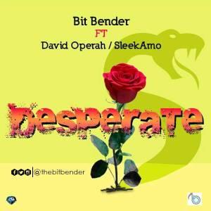 Bit Bender FT David Operah & SleekAmo - Desperate