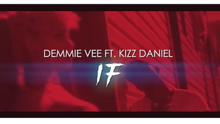Demmie Vee Ft. Kizz Daniel – IF
