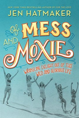 Of Mess and Moxie: Wrangling Delight Out of This Wild and Glorious Life ebook epub/pdf/prc/mobi/azw3