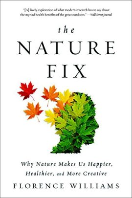 The Nature Fix: Why Nature Makes Us Happier