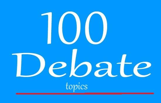 List of Debate Topics-100 debate topics