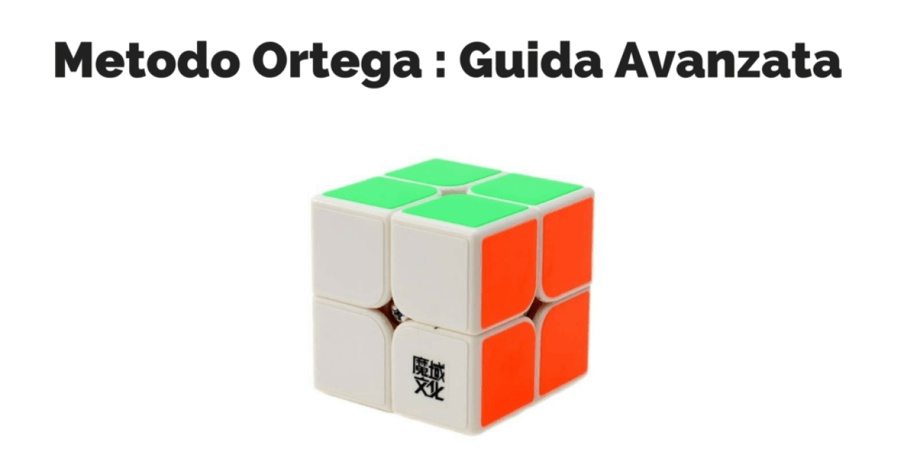 Metodo Ortega : Risolvere il cubo 2×2 – Guida Avanzata