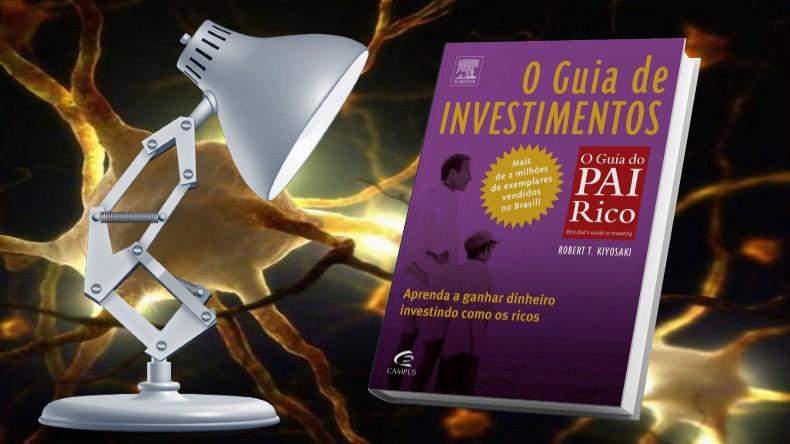 O Guia do Pai Rico | Robert Kiyosaki - O Guia dos Investimentos