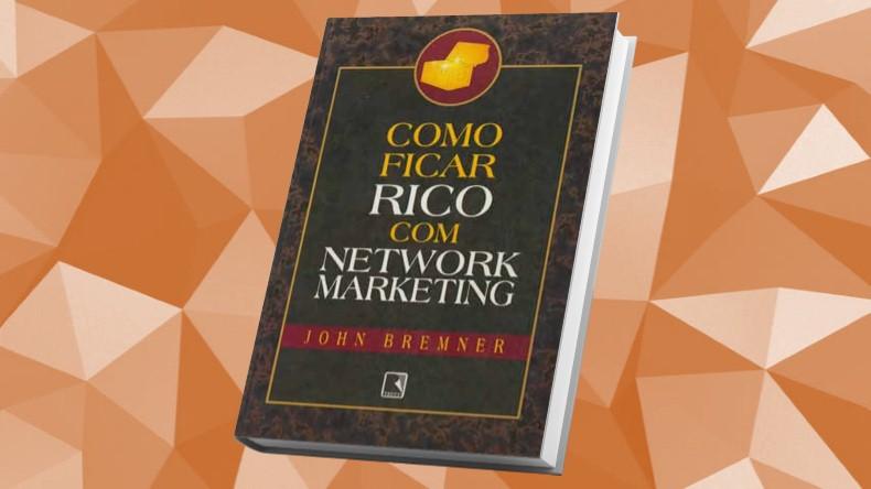 Livros de Marketing Multinivel | Como Ficar Rico Com Network Marketing - John Bremer