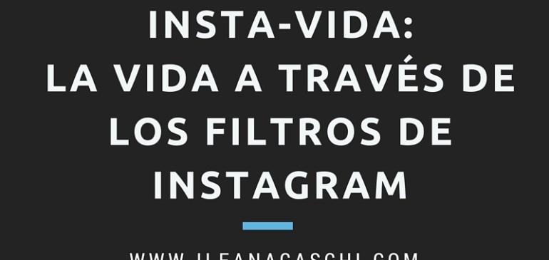 InstaVida: La vida a través de los filtros de Instagram