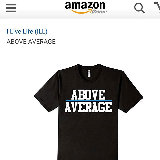 Stay ABOVE AVERAGE on Amazon Prime. *MADE in USA* #Amazonhttps://www.amazon.com/gp/aw/d/B01MCT56KF/ref=mp_s_a_1_1?ie=UTF8&qid=1476383355&sr=8-1&pi=AC_SX236_SY340_QL65&keywords=i+live+life+ill+above+average#priorities #prime #onlineshopping #fashion #mens #womens #youth #apparel #shop #fall #autumn #clothingline #store #shirt #cotton #black #average #style #lifestyle #inspiration #motivation #clothing #American #USA #color