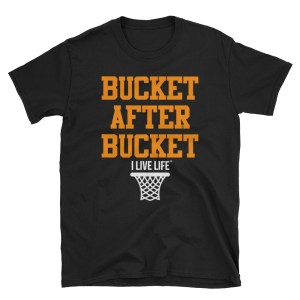 Bucket After Bucket Basketball Shirt on ilivelifeill.com