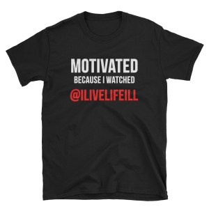 Motivated Because I Watched ilivelifeill Black Adult Unisex T shirt