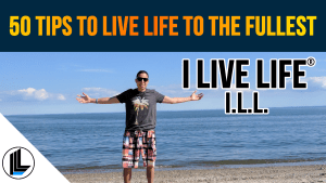 50 Tips To Live Life To The Fullest