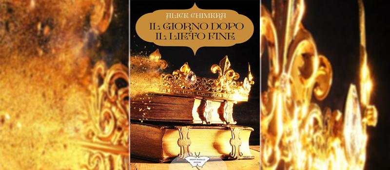 """Segnalazione libro """"Il giorno dopo il lieto fine"""" di Alice Chimera"""