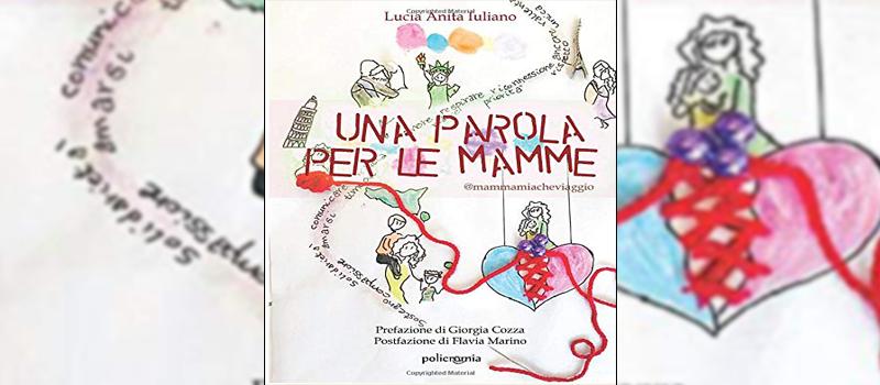 """""""Una parola per le mamme: @mammamiacheviaggio"""" di Lucia Anita Iuliano"""