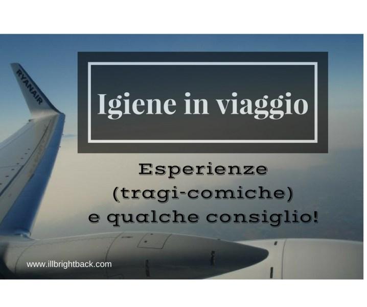 Igiene in viaggio: esperienze (tragi-comiche) e consigli