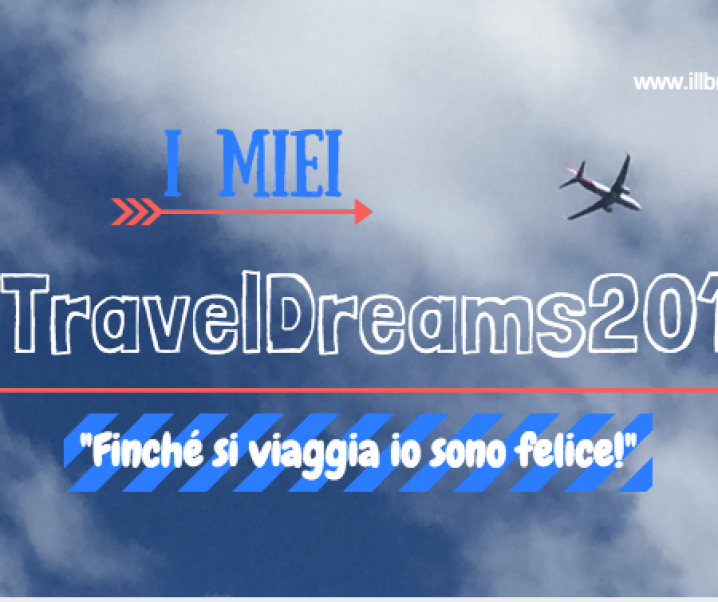 #TravelDreams2017: anche se, in fondo, basta viaggiare!