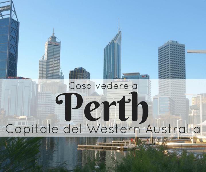 Cosa vedere a Perth, capitale del Western Australia
