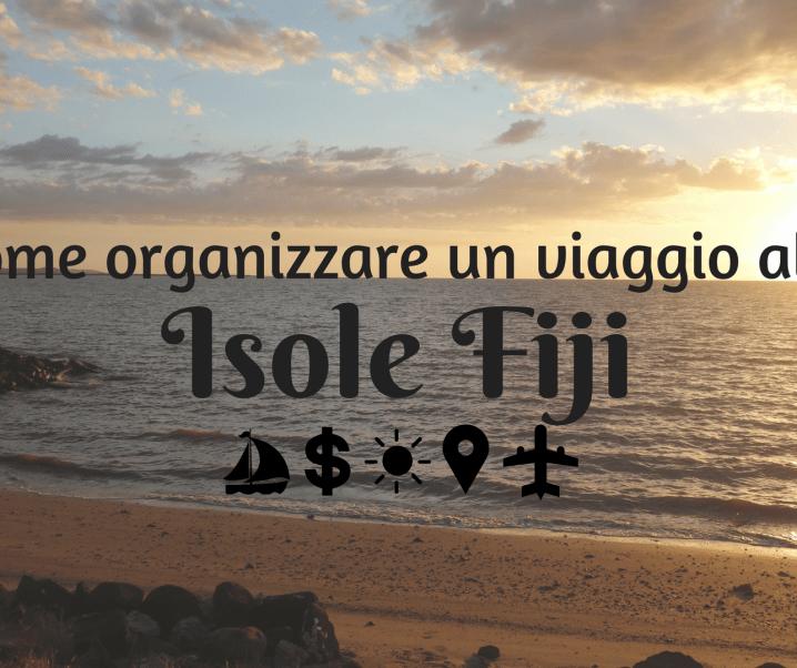 Organizzare un viaggio alle Fiji: informazioni utili