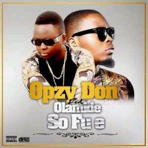 VIDEO + AUDIO | Opzy Don – So Fun E Ft. Olamide