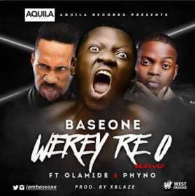 """MUSIC   Base One – """"Werey Re O"""" (Remix) ft. Olamide & Phyno"""